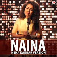 Naina (Neha Kakkar Cover Version) Neha Kakkar & Pritam
