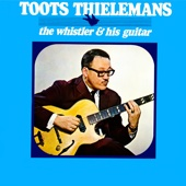 Toots Thielemans - The Whistler & His Guitar  artwork
