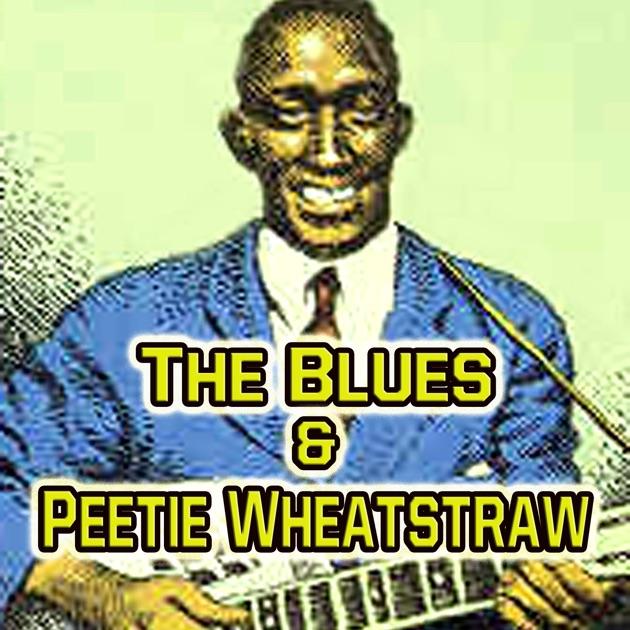 The Blues & Peetie Wheatstraw by Peetie Wheatstraw