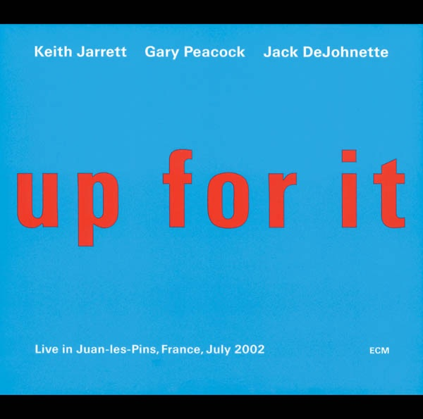 Up for It - Live In Juan-les-Pins, France, July 2002 by Gary Peacock, Jack DeJohnette & Keith Jarrett on iTunes