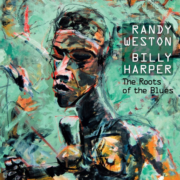 The Roots of the Blues by Randy Weston & Billy Harper
