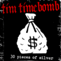 Free Download Tim Timebomb Thirty Pieces of Silver Mp3