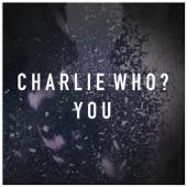 You - Single, Charlie Who?