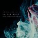 Free Download Martin Garrix & David Guetta So Far Away (feat. Jamie Scott & Romy Dya) Mp3