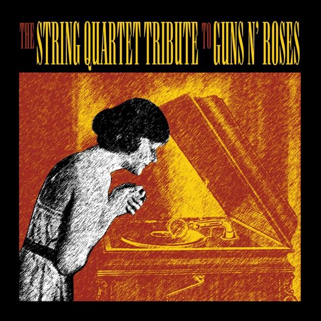 The String Quartet Tribute To Guns N' Roses by Vitamin String Quartet