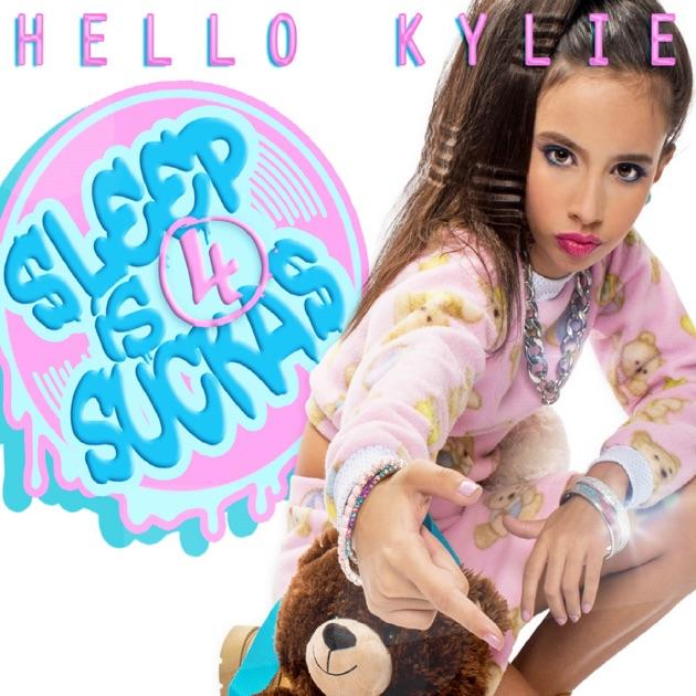 Sleep Is 4 Suckas - Hello Kylie