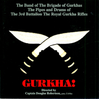 Ayo Gurkhali The Band of the Brigade of Gurkhas the Pipes & Drums of the 3rd. Battalion the Royal Gurkha Rifles