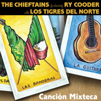 Canción Mixteca (feat. Ry Cooder) [with Los Tigres del Norte] The Chieftains