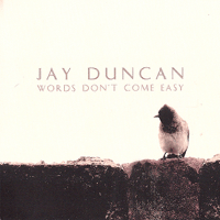 Words Don't Come Easy Jay Duncan song