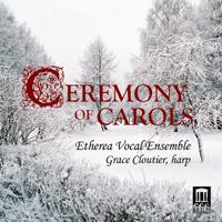 A Ceremony of Carols, Op. 28: IVa. That Yonge Child Etherea Vocal Ensemble & Grace Cloutier
