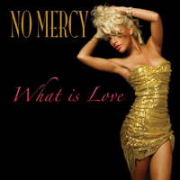 What Is Love? (as made famous by Haddaway) No Mercy