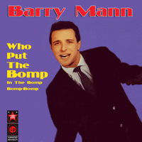 Who Put The Bomp? Barry Mann