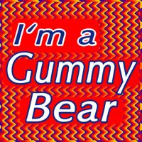 I'm a Gummy Bear (The Gummy Bear Song) Oh I'm a Gummy Bear