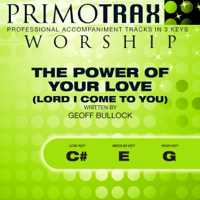 The Power of Your Love (Lord I Come To You) (Medium Key: E, without Backing Vocals - Performance Backing Track) Primotrax Worship MP3