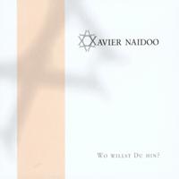 Wo willst du hin? Xavier Naidoo