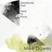 Somebody That I Used to Know (Gotye) Mike Dawes
