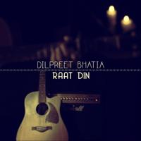 Raat Din Dilpreet Bhatia