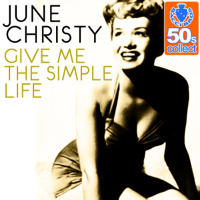 Give Me the Simple Life (Remastered) June Christy