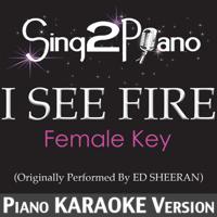 I See Fire (Female Key) [Originally Performed By Ed Sheeran] [Piano Karaoke Version] Sing2Piano MP3