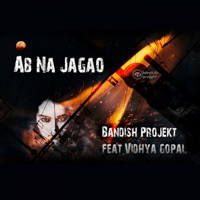 Ab Na Jagao (feat. Vidhya Gopal) Bandish Projekt MP3