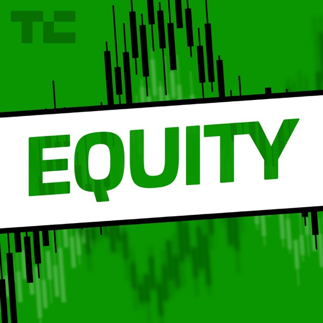 Equity by TechCrunch on Apple Podcasts