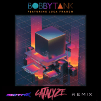 Catalyze (feat. Luca Franco) [Metrik Remix] Bobby Tank song