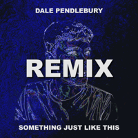 Something Just Like This (Remix) Dale Pendlebury