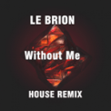 Free Download Le Brion Without Me (House Remix) Mp3