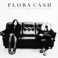 You're Somebody Else flora cash