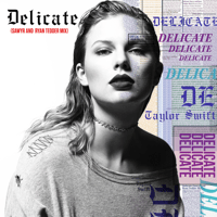Delicate (Sawyr and Ryan Tedder Mix) Taylor Swift, Sawyr & Ryan Tedder