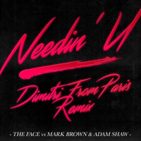 Needin' U (Dimitri from Paris - Radio Edit) The Face, Mark Brown & Adam Shaw