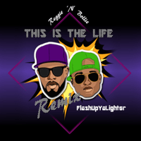 This Is the Life (FlashUpYaLighter Remix) Reggie 'N' Bollie