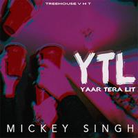 YTL (Yaar Tera Lit) Mickey Singh MP3