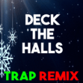 Free Download Christmas Classics Remix Deck the Halls (Trap Remix) Mp3