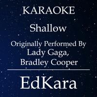 Shallow (Originally Performed by Lady Gaga & Bradley Cooper) [Karaoke No Guide Melody Version] EdKara