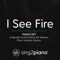 I See Fire (Female Key) Originally Performed by Ed Sheeran] [Piano Karaoke Version] Sing2Piano