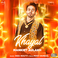 Khayal (with Desi Routz) Mankirt Aulakh song