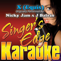 X (Equis) [Originally Performed By Nicky Jam x J Balvin] [Instrumental] Singer's Edge Karaoke