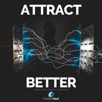 Attract Better (Inspirational Speech) Fearless Soul