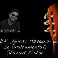 Ek Ajnabi Haseena Se (Instrumental) Sharad Kishor