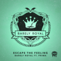 Free Download Barely Royal Escape the Feeling (feat. Prima) [Original] Mp3