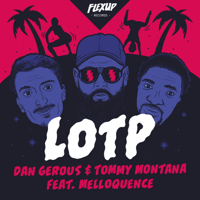 LOTP (feat. Melloquence) Dan Gerous & Tommy Montana