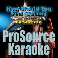 How Would You Feel (Paean) [Originally Performed By Ed Sheeran] [Instrumental] ProSource Karaoke Band