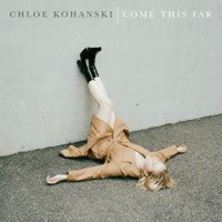 Come This Far Chloe Kohanski