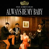 Always Be My Baby (feat. Aubrey Logan) Scott Bradlee's Postmodern Jukebox MP3