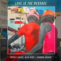 Love Is the Message (feat. Mansur Brown) Yussef Dayes & Alfa Mist MP3