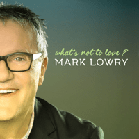 What's Not to Love Mark Lowry song