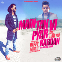 Main Tan Vi Pyar Kardan (feat. Millind Gaba) Happy Raikoti MP3