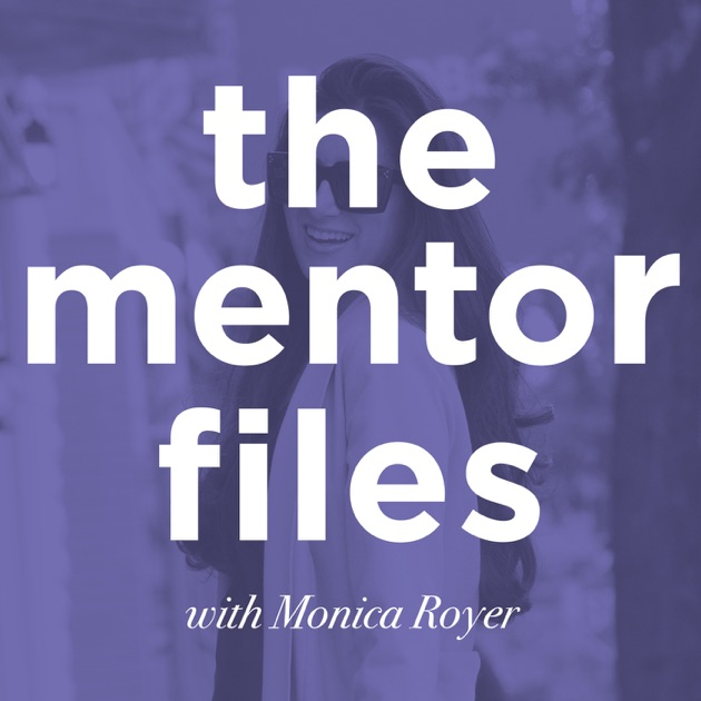 The Mentor Files by Monica Royer Founder of Monica + Andy on Apple