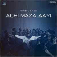 Achi Maza Aayi Dino James MP3